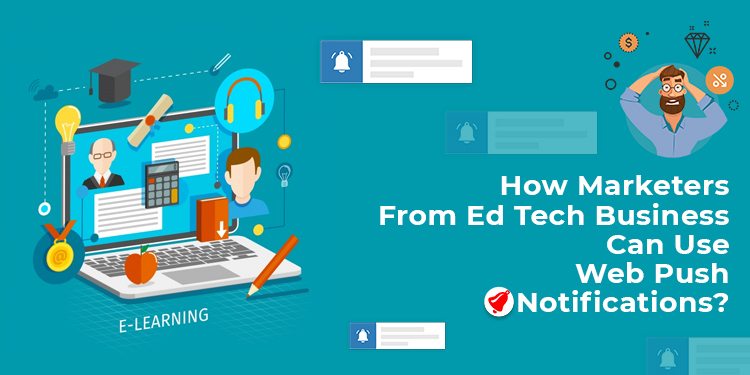 How ed tech business can use web push notification marketing
